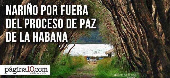 Nariño por fuera del proceso de paz de La Habana
