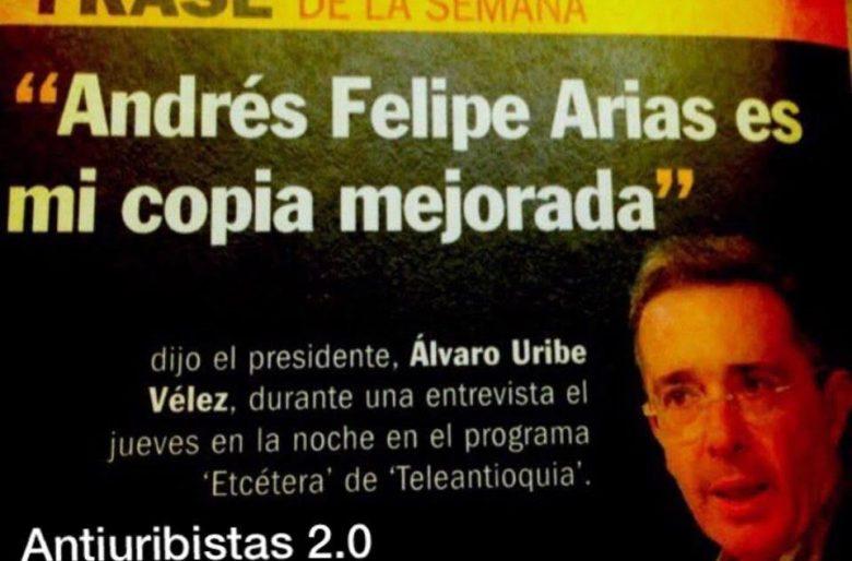 """Uribe se pone la soga al cuello: """"Andrés Felipe Arias es mi copia mejorada"""""""
