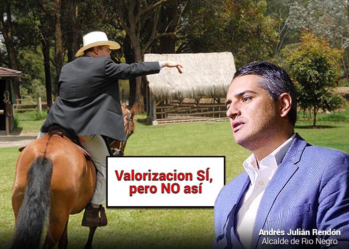 El alcalde que tiene encendido a Rionegro por la valorización