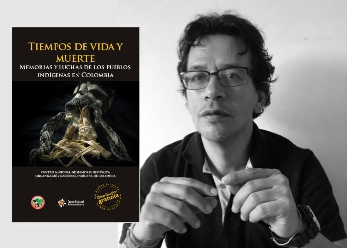 Tiempos de vida y muerte: Memorias y luchas de los pueblos indígenas en Colombia