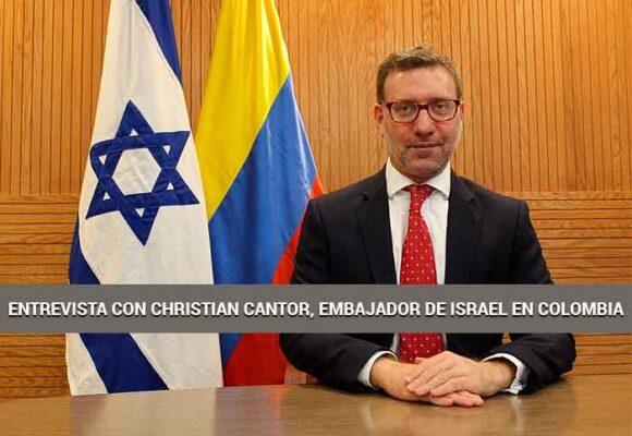 Entrevista con Christian Cantor, Embajador de Israel en Colombia
