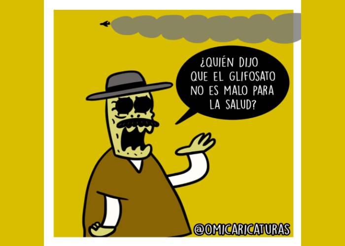 Caricatura: ¿Quién dijo que el glifosato no es malo para la salud?